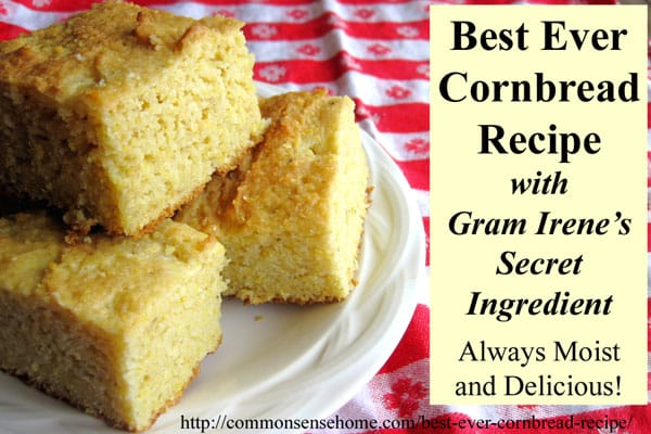 Best Ever Cornbread recipe with Gram Irene's Secret Ingredient - always moist and delicious.
