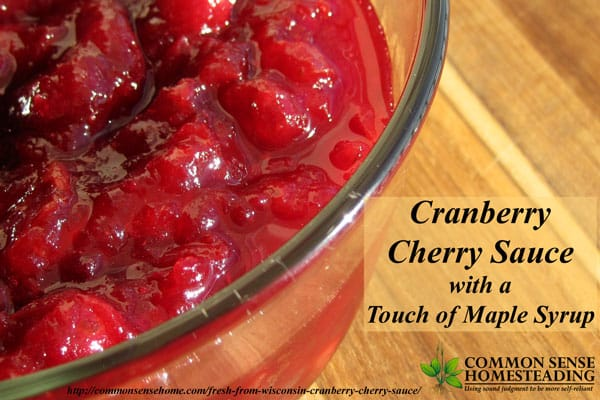 Fresh from Wisconsin - Cranberry cherry sauce with a touch of maple syrup will brighten up any holiday table with less sugar than regular cranberry sauce.