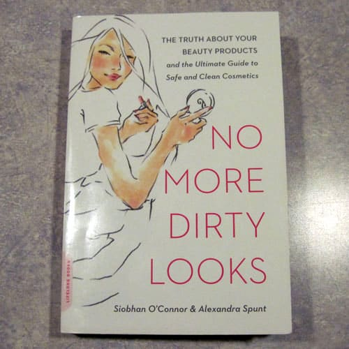 No More Dirty Looks - If You Wear Makeup or Use Personal Care Products, You Need to Read This Book