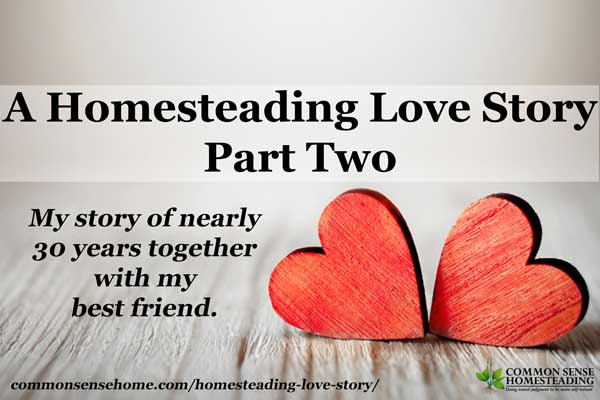 A Homesteading Love Story - Part Two - Married, and married again, life with kids, a move to the country, job loss and a happy ending.
