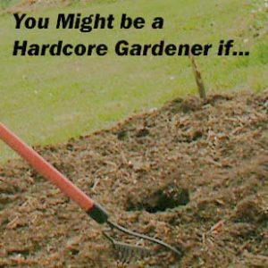 You Might Be a Hardcore Gardener @ Common Sense Homesteading