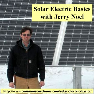 Solar Electric Basics with Jerry Noel - Common Sense Homesteading