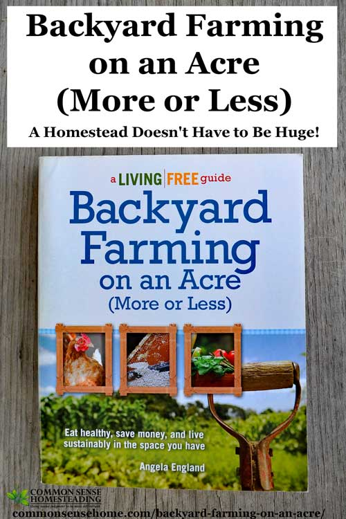 Backyard Farming on an Acre (More or Less) book review. Learn how to make the most out of the space you have. Gardening, animals, crafts and more.