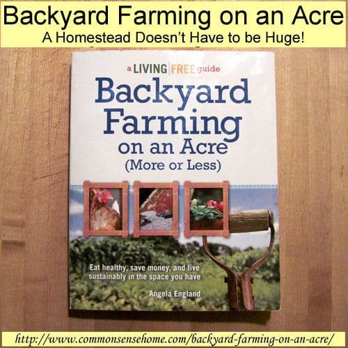 Backyard Farming on an Acre (More or Less) - A Homestead Doesn't have to be Huge!