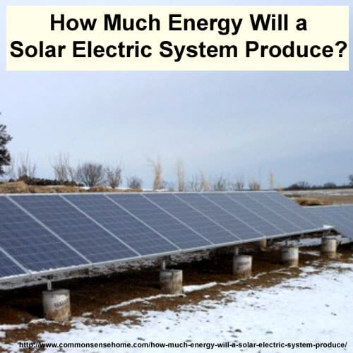 How Much Energy Will a Solar Electric System Produce? Projected solar electric output.