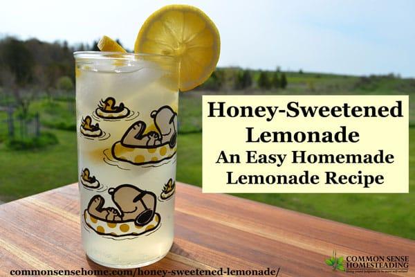 Easy Homemade Honey-Sweetened Lemonade recipe, plus tips on using lemon flavored herbs in lemonade and honey lemon ice cubes for tea or lemonade.