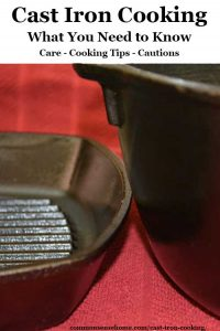 Why you should try cast iron cooking, choosing the right cast iron cookware pieces (including cast iron camping cookware), cast iron cooking tips and care of traditional cast iron cookware.