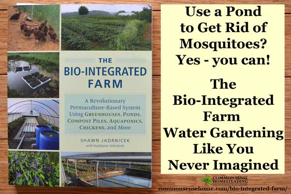 The Bio-Integrated Farm takes the farm or backyard pond beyond beyond a simple water garden to turn it into a multi-function element of your homestead.