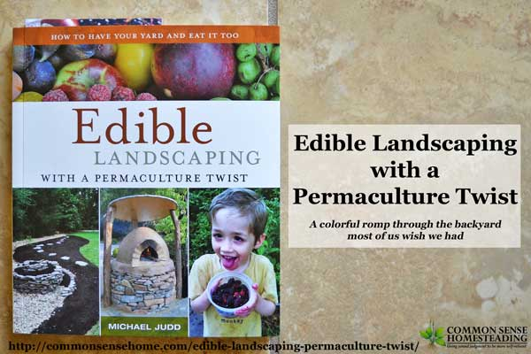 Edible Landscaping with a Permaculture Twist is a colorful romp through the backyard most of us wish we had, w/ herb spirals, food forests, mushrooms & more