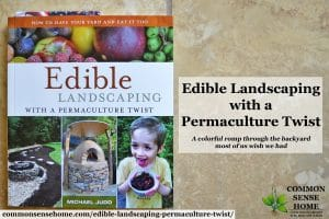 Edible Landscaping with a Permaculture Twist is a colorful romp through the backyard most of us wish we had, with herb spirals, food forests, mushrooms & more.
