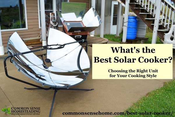 What's the best solar cooker? You can build your own, or buy a unit that works like a stove top or a high temp oven, or one that slow cooks and dehydrates.