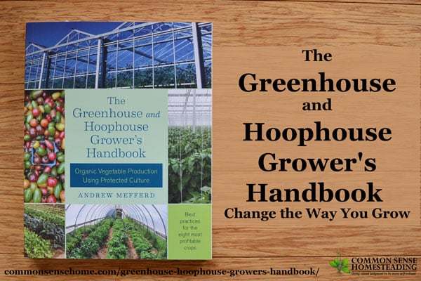 he Greenhouse and Hoophouse Grower's Handbook is a call for organic growers to extend the production season of local produce and make money doing it.