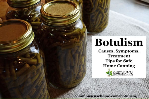 Botulism (Clostridium Botulinum) Sickness - Causes, symptoms of botulism toxin poisoning, treatment, how to prevent botulism in home canned foods.