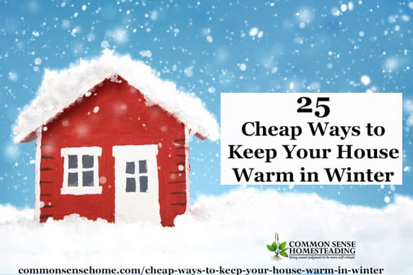 Cheap ways to keep your house warm in winter. Some tips reduce heat loss, others add heat to the home or keep the heat where you need it.