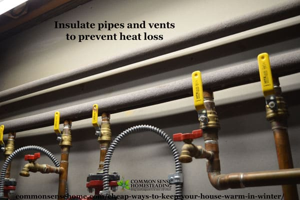 Cheap ways to keep your house warm in winter - insulate pipes and vents to reduce heat loss.