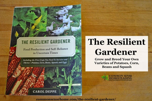 The Resilient Gardener – Grow Potatoes, Corn, Beans, Squash, and Eggs