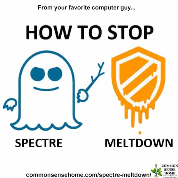 Ways to protect yourself from Spectre and Meltdown. BIOS and Operating System Patches and updates to avoid being hacked.